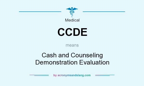 What does CCDE mean? It stands for Cash and Counseling Demonstration Evaluation