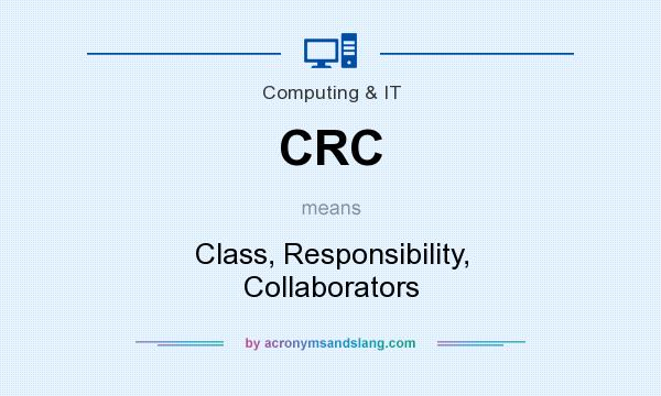 What does CRC mean? It stands for Class, Responsibility, Collaborators