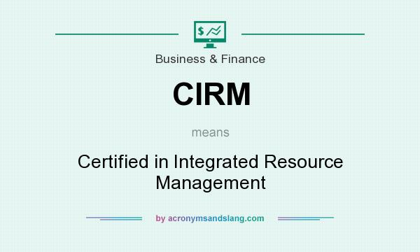 What does CIRM mean? It stands for Certified in Integrated Resource Management