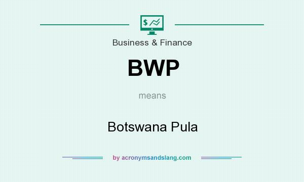 What does BWP mean? It stands for Botswana Pula