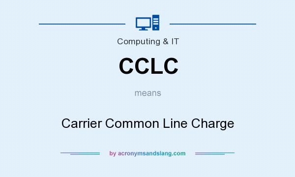 What does CCLC mean? It stands for Carrier Common Line Charge