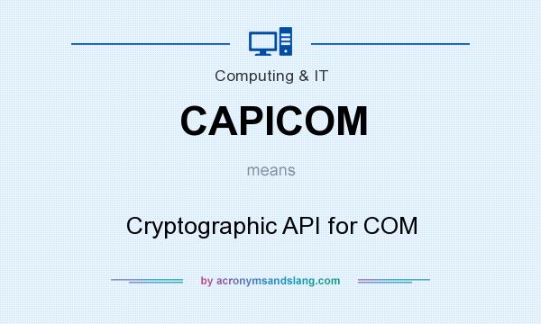 What does CAPICOM mean? It stands for Cryptographic API for COM
