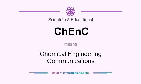 What does ChEnC mean? It stands for Chemical Engineering Communications
