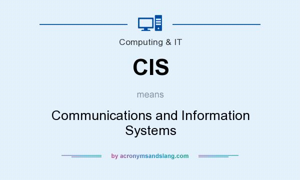 What does CIS mean? It stands for Communications and Information Systems