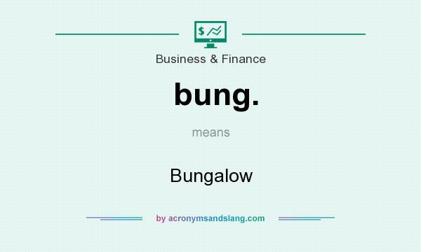 What does bung. mean? It stands for Bungalow
