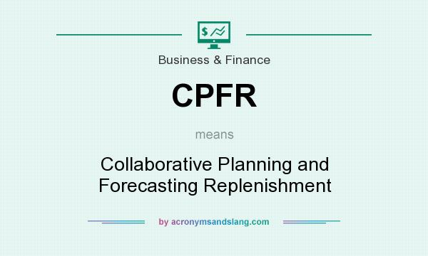 What does CPFR mean? It stands for Collaborative Planning and Forecasting Replenishment