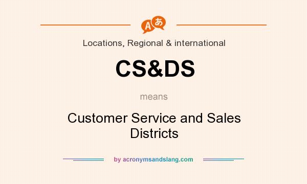 What does CS&DS mean? It stands for Customer Service and Sales Districts
