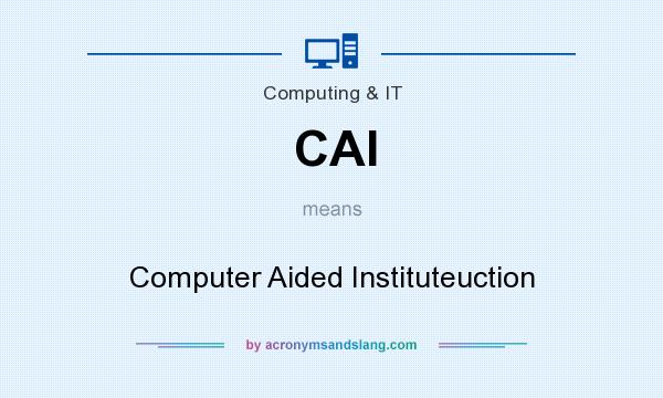 What does CAI mean? It stands for Computer Aided Instituteuction