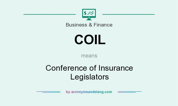 What does COIL mean? It stands for Conference of Insurance Legislators