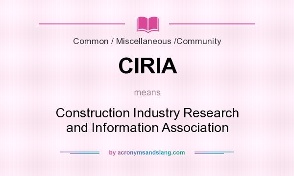 What does CIRIA mean? It stands for Construction Industry Research and Information Association