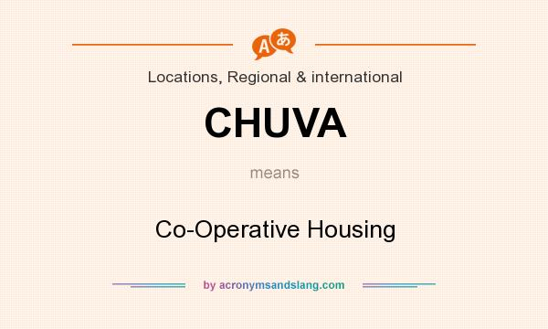 What does CHUVA mean? It stands for Co-Operative Housing