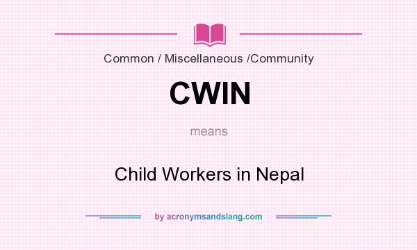 What does CWIN mean? It stands for Child Workers in Nepal