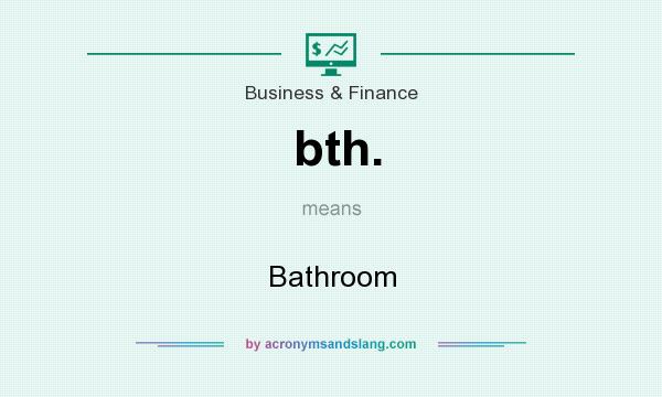 What does bth. mean? It stands for Bathroom
