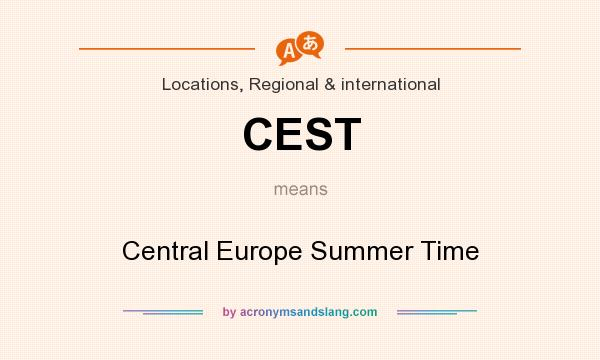 What does CEST mean? It stands for Central Europe Summer Time