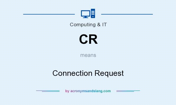 What does CR mean? It stands for Connection Request