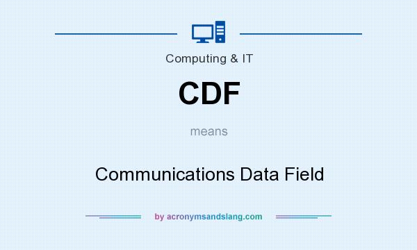 What does CDF mean? It stands for Communications Data Field