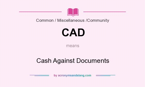 What does CAD mean? It stands for Cash Against Documents