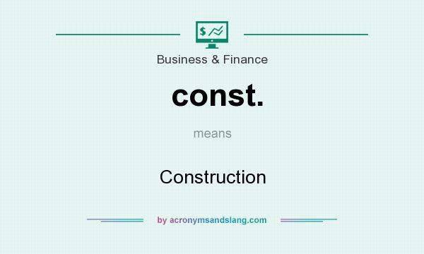 What does const. mean? It stands for Construction