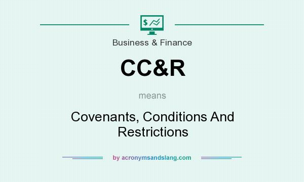 What does CC&R mean? It stands for Covenants, Conditions And Restrictions