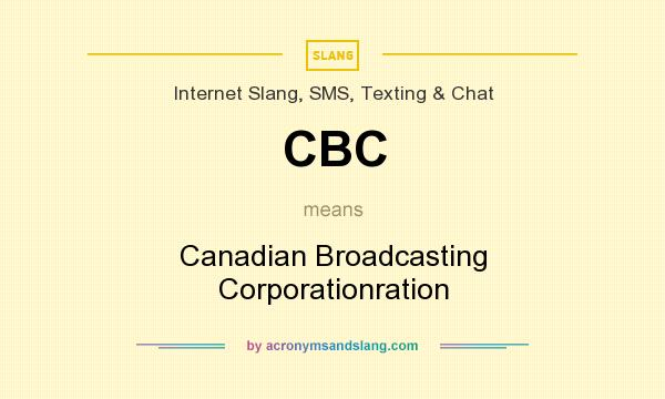 What does CBC mean? It stands for Canadian Broadcasting Corporationration