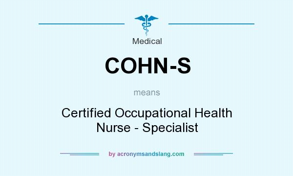 What does COHN-S mean? It stands for Certified Occupational Health Nurse - Specialist