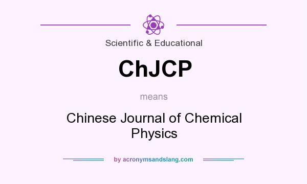 What does ChJCP mean? It stands for Chinese Journal of Chemical Physics