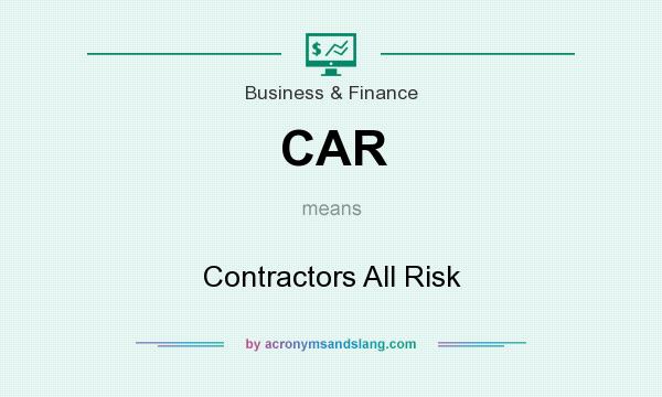 What does CAR mean? It stands for Contractors All Risk