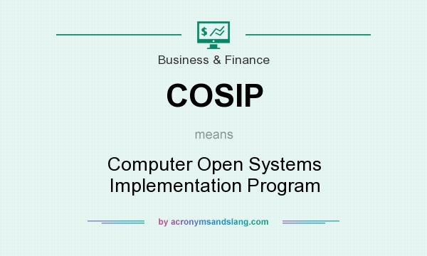 What does COSIP mean? It stands for Computer Open Systems Implementation Program