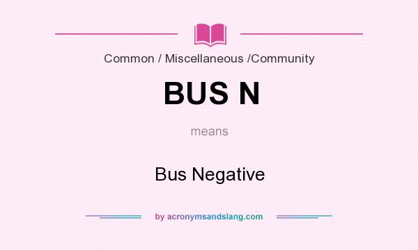 What does BUS N mean? It stands for Bus Negative