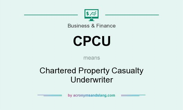 What does CPCU mean? It stands for Chartered Property Casualty Underwriter