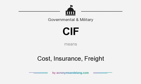 What does CIF mean? It stands for Cost, Insurance, Freight