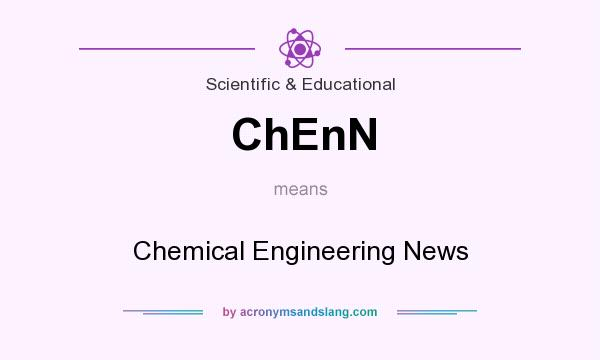 What does ChEnN mean? It stands for Chemical Engineering News