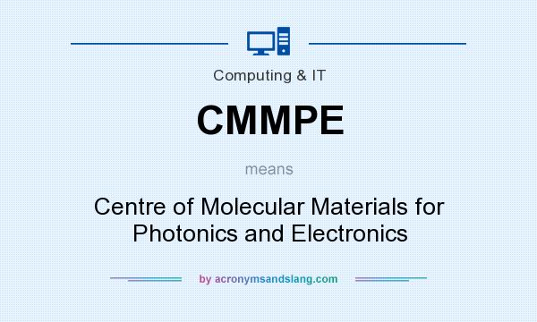 What does CMMPE mean? It stands for Centre of Molecular Materials for Photonics and Electronics