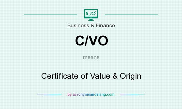 What does C/VO mean? It stands for Certificate of Value & Origin