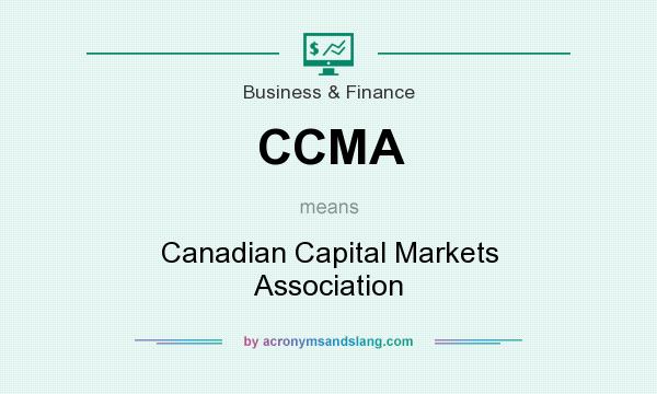 What does CCMA mean? It stands for Canadian Capital Markets Association