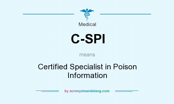 What does C-SPI mean? It stands for Certified Specialist in Poison Information