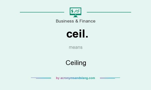What does ceil. mean? It stands for Ceiling