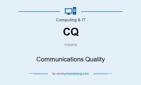 What does CQ mean? It stands for Communications Quality