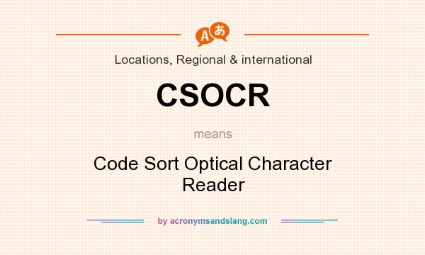 What does CSOCR mean? It stands for Code Sort Optical Character Reader