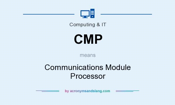 What does CMP mean? It stands for Communications Module Processor
