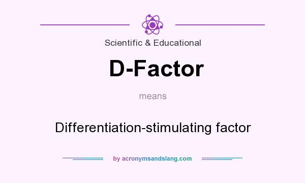 What does D-Factor mean? It stands for Differentiation-stimulating factor
