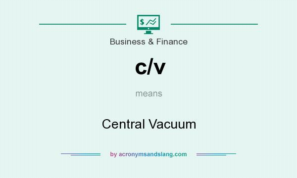 What does c/v mean? It stands for Central Vacuum