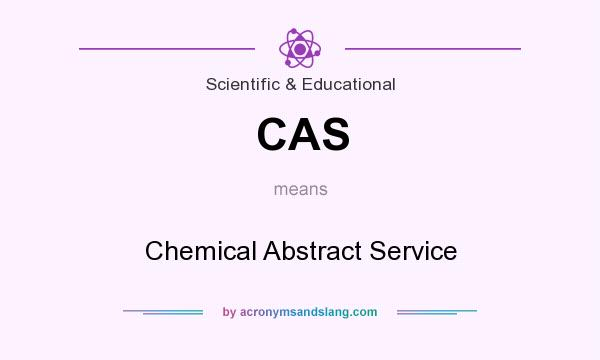 What does CAS mean? It stands for Chemical Abstract Service