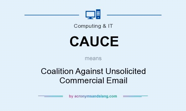 What does CAUCE mean? It stands for Coalition Against Unsolicited Commercial Email