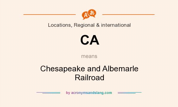 What does CA mean? It stands for Chesapeake and Albemarle Railroad