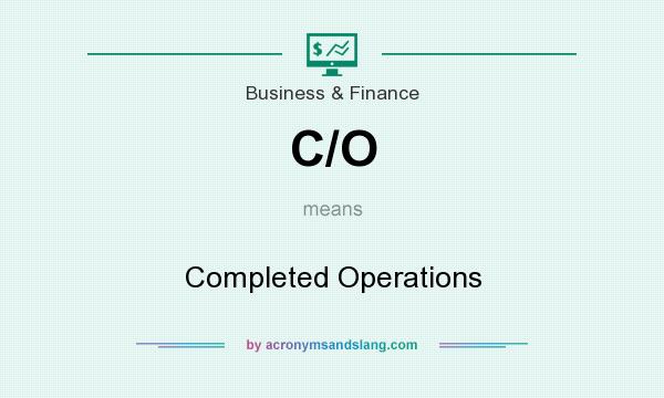 What does C/O mean? It stands for Completed Operations