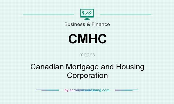 What does CMHC mean? It stands for Canadian Mortgage and Housing Corporation