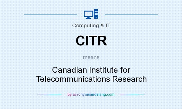 What does CITR mean? It stands for Canadian Institute for Telecommunications Research