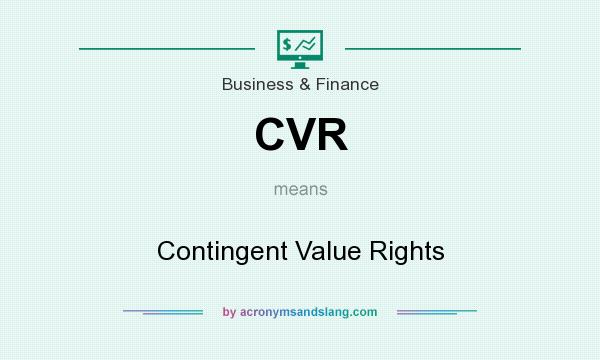 What does CVR mean? It stands for Contingent Value Rights