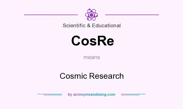 What does CosRe mean? It stands for Cosmic Research